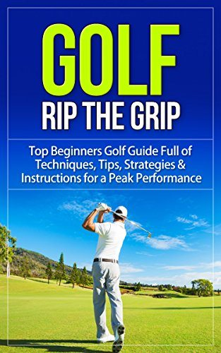 51I1 BVhIJL - Golf: Rip the Grip - Top Beginners Golf Guide Full of Techniques, Tips, Strategies & Instructions for a Peak Performance (Golf, Golf Books, Golf Instruction, ... Tips, Golf Techniques, Golf For Beginners)
